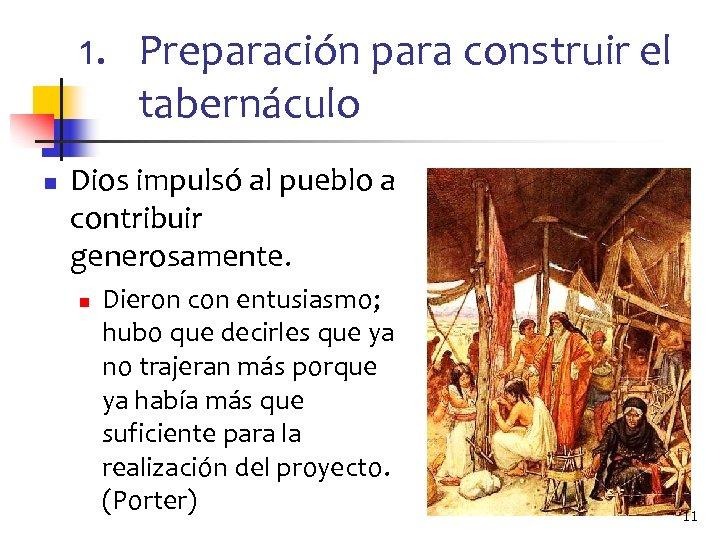 1. Preparación para construir el tabernáculo n Dios impulsó al pueblo a contribuir generosamente.