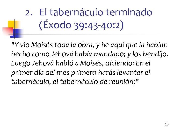 2. El tabernáculo terminado (Éxodo 39: 43 -40: 2)