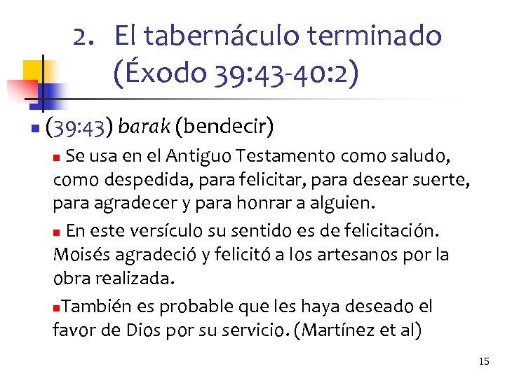 2. El tabernáculo terminado (Éxodo 39: 43 -40: 2) n (39: 43) barak (bendecir)
