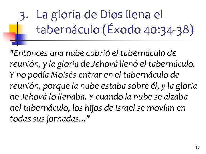 3. La gloria de Dios llena el tabernáculo (Éxodo 40: 34 -38)