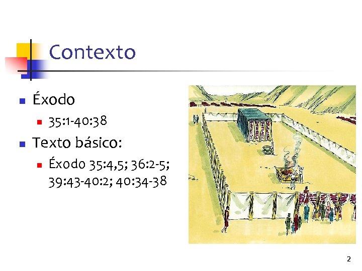 Contexto n Éxodo n n 35: 1 -40: 38 Texto básico: n Éxodo 35: