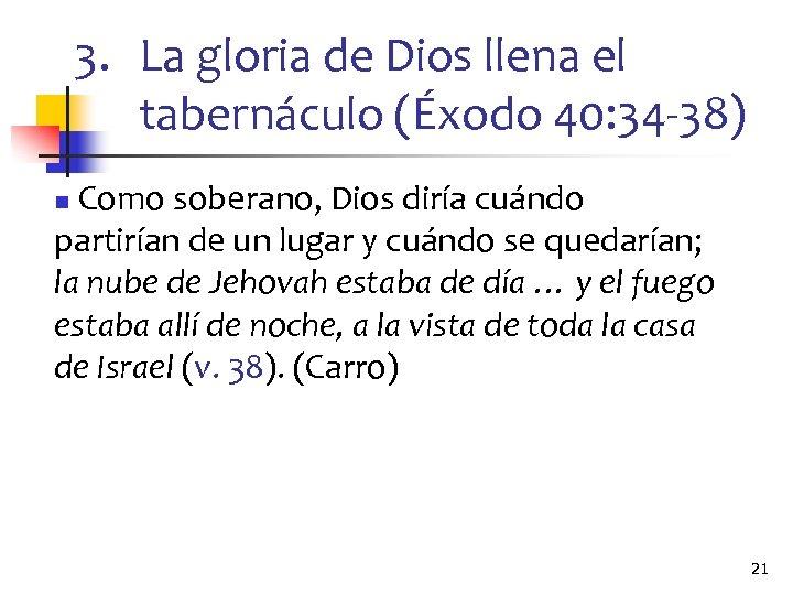 3. La gloria de Dios llena el tabernáculo (Éxodo 40: 34 -38) Como soberano,