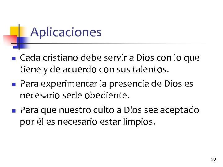 Aplicaciones n n n Cada cristiano debe servir a Dios con lo que tiene