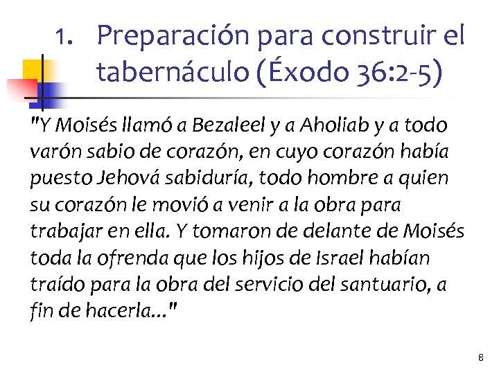 1. Preparación para construir el tabernáculo (Éxodo 36: 2 -5)