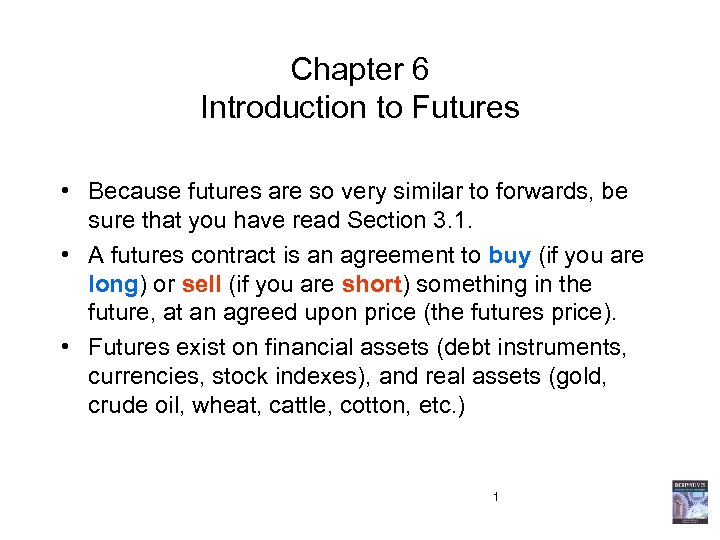 Chapter 6 Introduction to Futures • Because futures are so very similar to forwards,