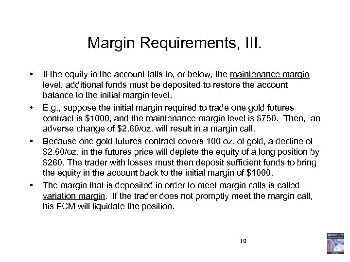 Margin Requirements, III. • • If the equity in the account falls to, or
