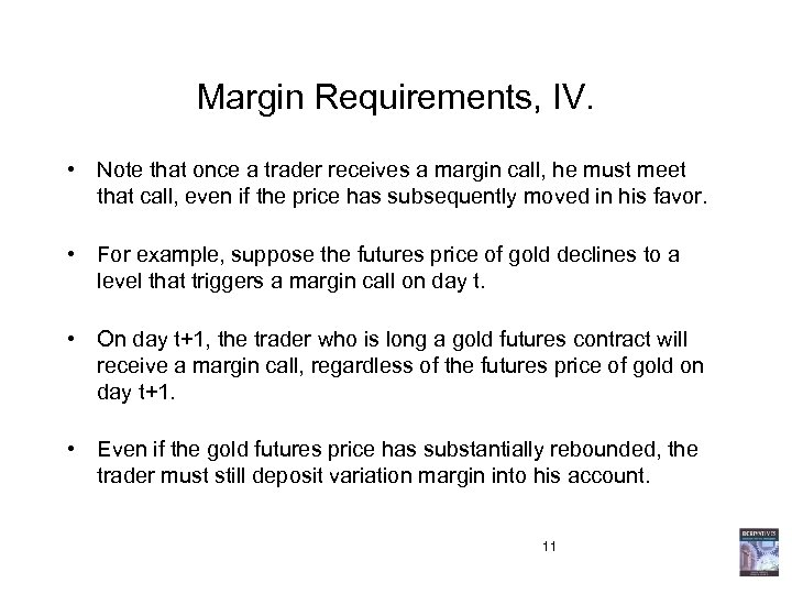 Margin Requirements, IV. • Note that once a trader receives a margin call, he