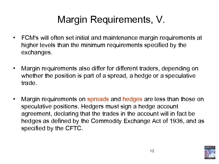Margin Requirements, V. • FCM's will often set initial and maintenance margin requirements at