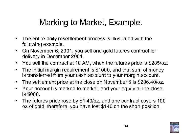 Marking to Market, Example. • The entire daily resettlement process is illustrated with the