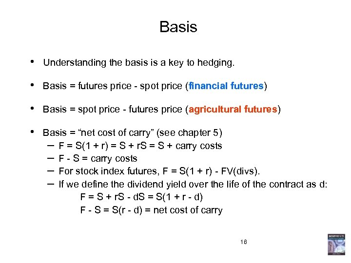 Basis • Understanding the basis is a key to hedging. • Basis = futures