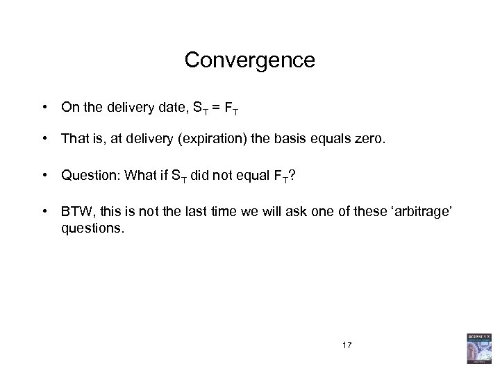 Convergence • On the delivery date, ST = FT • That is, at delivery