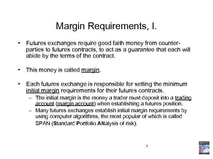 Margin Requirements, I. • Futures exchanges require good faith money from counterparties to futures