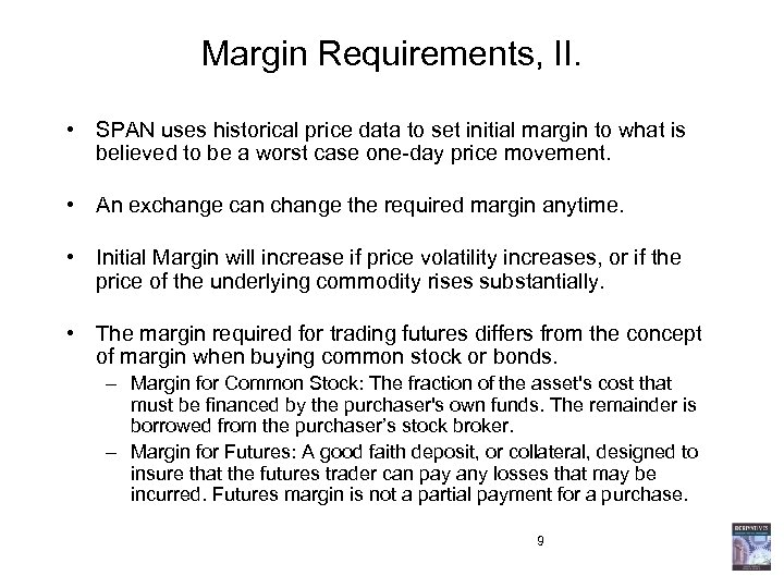 Margin Requirements, II. • SPAN uses historical price data to set initial margin to
