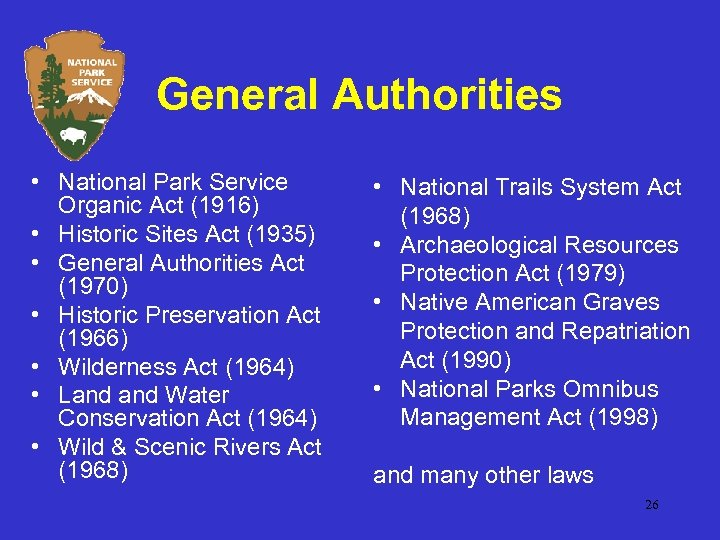 General Authorities • National Park Service Organic Act (1916) • Historic Sites Act (1935)