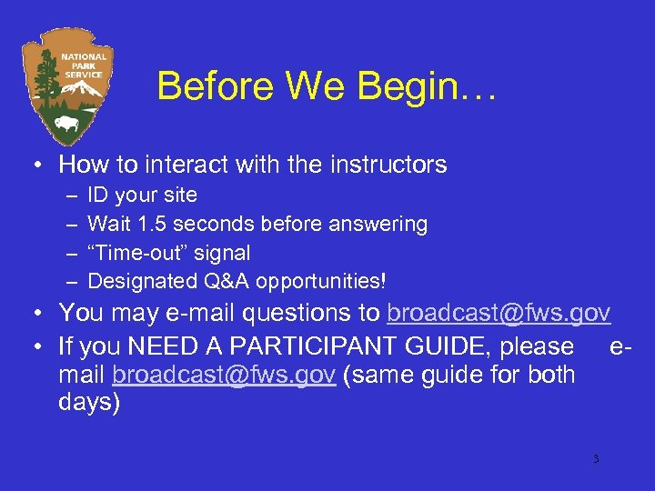 Before We Begin… • How to interact with the instructors – – ID your