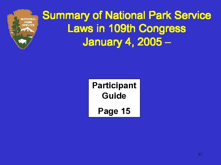 Summary of National Park Service Laws in 109 th Congress January 4, 2005 –