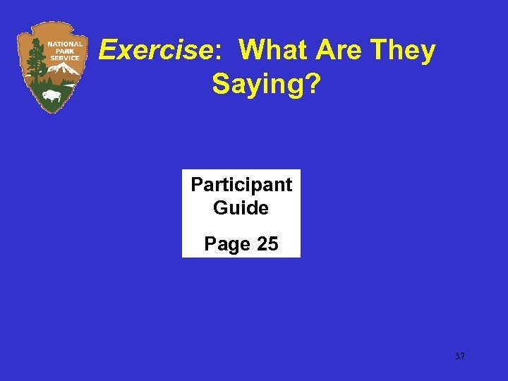 Exercise: What Are They Saying? Participant Guide Page 25 37