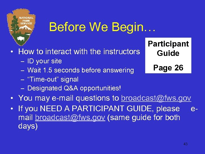 Before We Begin… Participant • How to interact with the instructors Guide – –