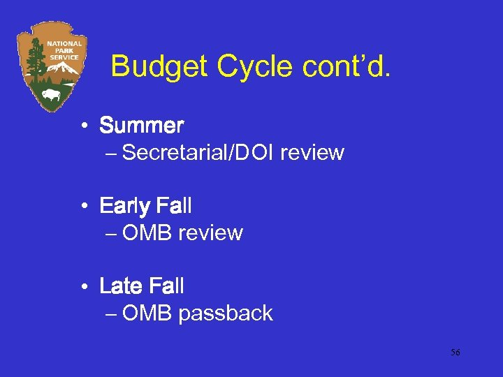 Budget Cycle cont'd. • Summer – Secretarial/DOI review • Early Fall – OMB review