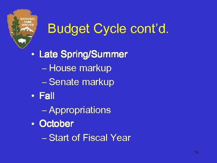 Budget Cycle cont'd. • Late Spring/Summer – House markup – Senate markup • Fall