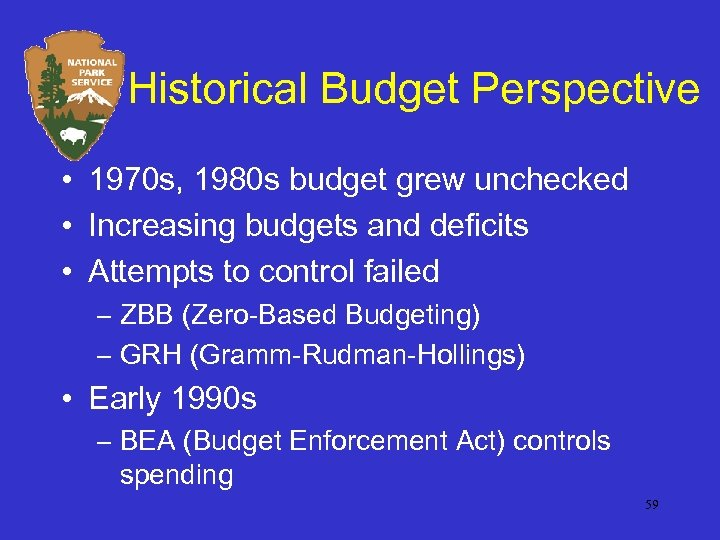 Historical Budget Perspective • 1970 s, 1980 s budget grew unchecked • Increasing budgets