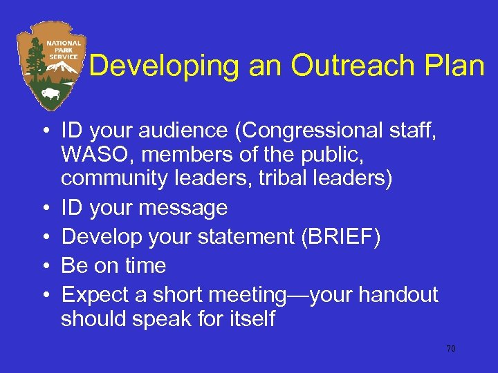 Developing an Outreach Plan • ID your audience (Congressional staff, WASO, members of the