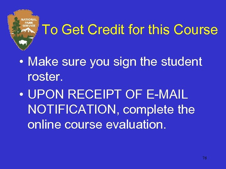 To Get Credit for this Course • Make sure you sign the student roster.