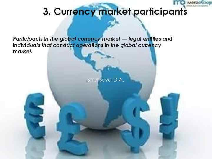 3. Currency market participants Participants in the global currency market — legal entities and