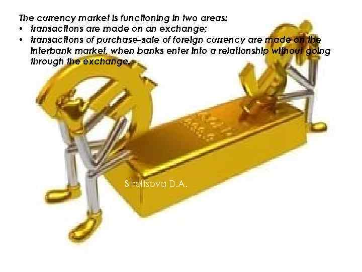 The currency market is functioning in two areas: • transactions are made on an