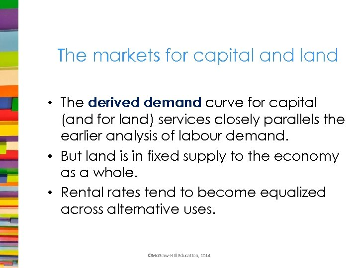 The markets for capital and land • The derived demand curve for capital (and