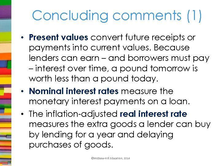 Concluding comments (1) • Present values convert future receipts or payments into current values.