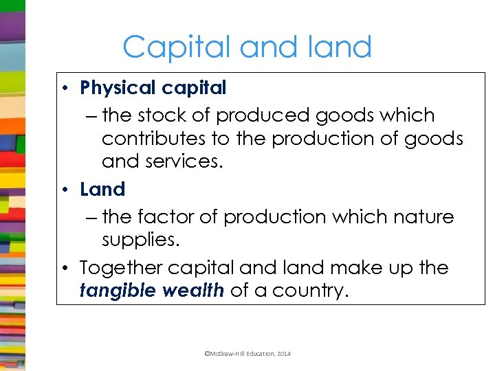 Capital and land • Physical capital – the stock of produced goods which contributes