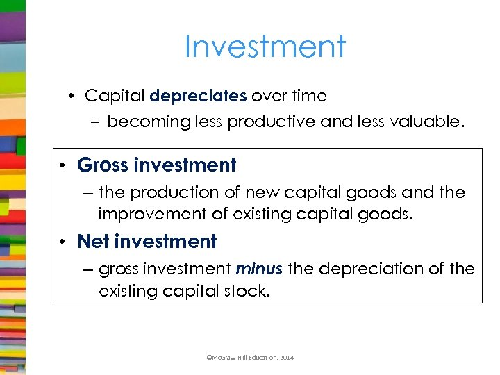 Investment • Capital depreciates over time – becoming less productive and less valuable. •
