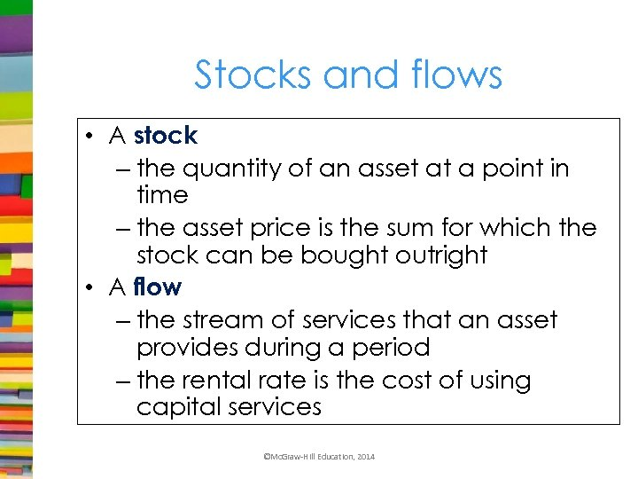 Stocks and flows • A stock – the quantity of an asset at a