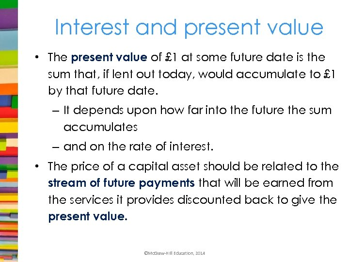Interest and present value • The present value of £ 1 at some future