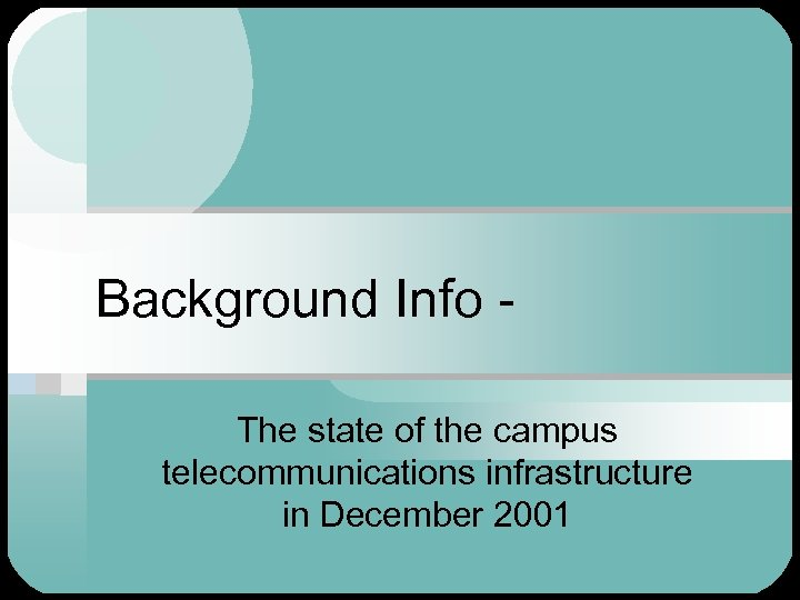 Background Info The state of the campus telecommunications infrastructure in December 2001