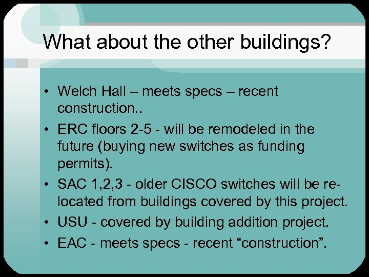 What about the other buildings? • Welch Hall – meets specs – recent construction.
