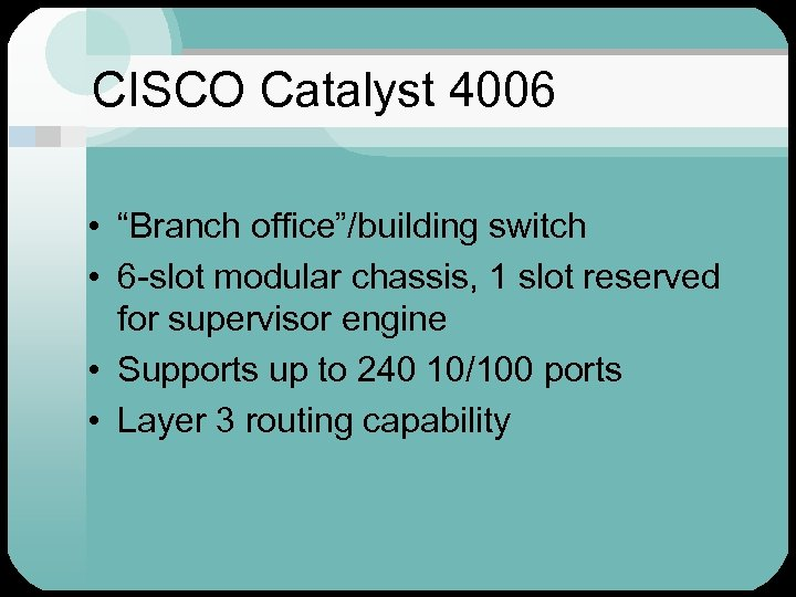 """CISCO Catalyst 4006 • """"Branch office""""/building switch • 6 -slot modular chassis, 1 slot"""