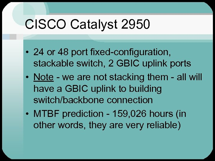 CISCO Catalyst 2950 • 24 or 48 port fixed-configuration, stackable switch, 2 GBIC uplink