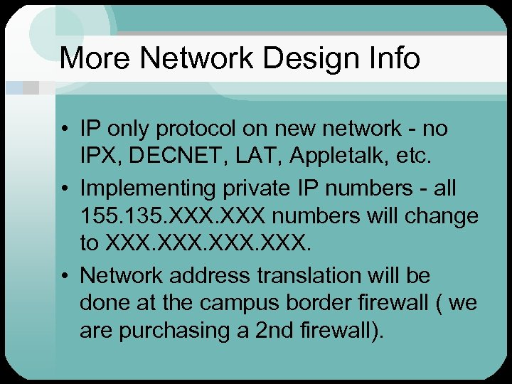 More Network Design Info • IP only protocol on new network - no IPX,