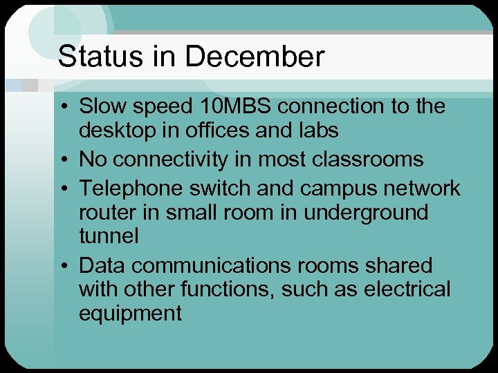 Status in December • Slow speed 10 MBS connection to the desktop in offices