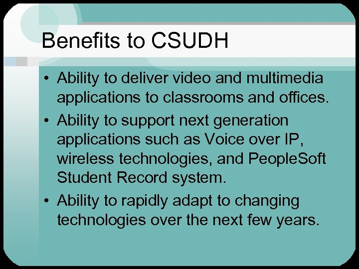 Benefits to CSUDH • Ability to deliver video and multimedia applications to classrooms and