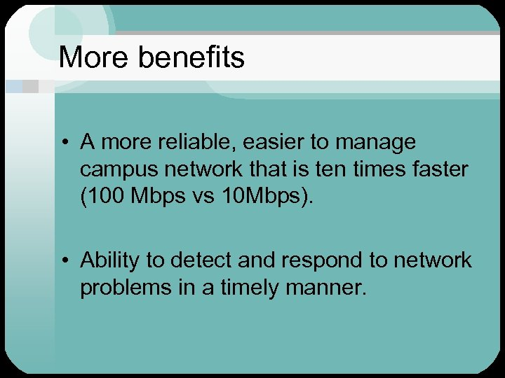More benefits • A more reliable, easier to manage campus network that is ten