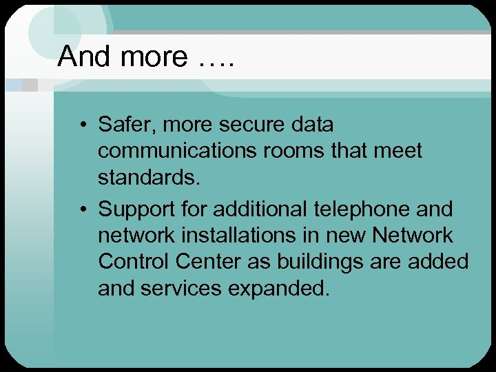 And more …. • Safer, more secure data communications rooms that meet standards. •