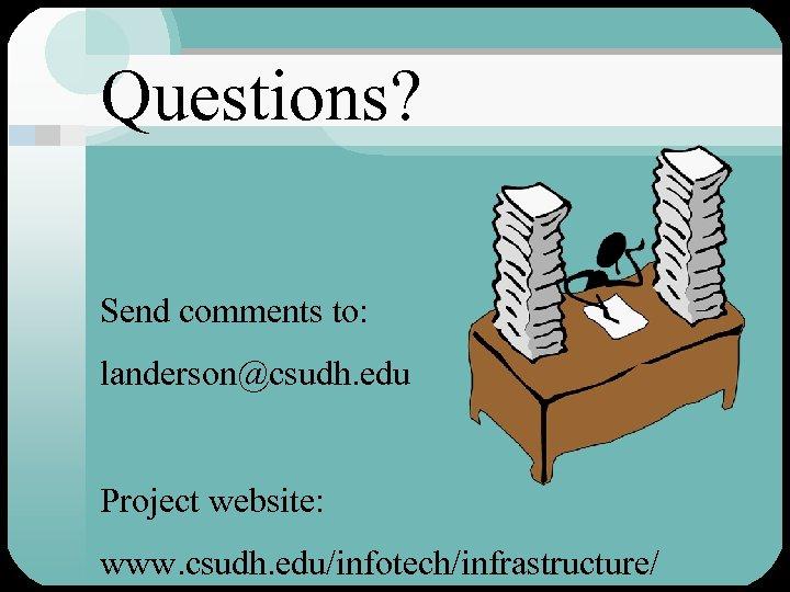 Questions? Send comments to: landerson@csudh. edu Project website: www. csudh. edu/infotech/infrastructure/