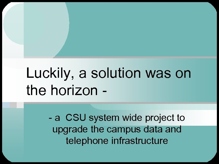 Luckily, a solution was on the horizon - a CSU system wide project to
