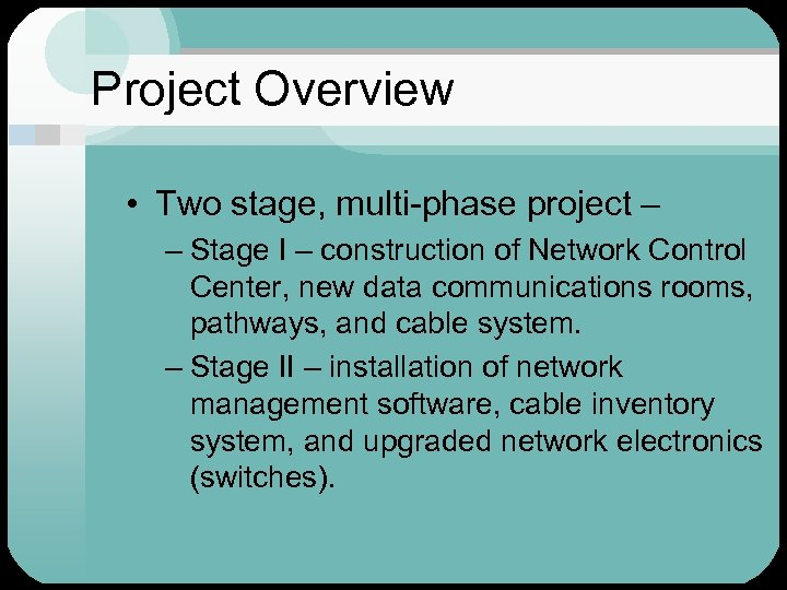 Project Overview • Two stage, multi-phase project – – Stage I – construction of