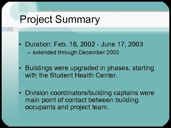 Project Summary • Duration: Feb. 18, 2002 - June 17, 2003 – extended through