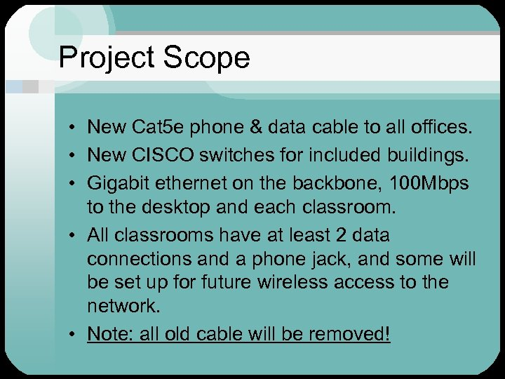 Project Scope • New Cat 5 e phone & data cable to all offices.