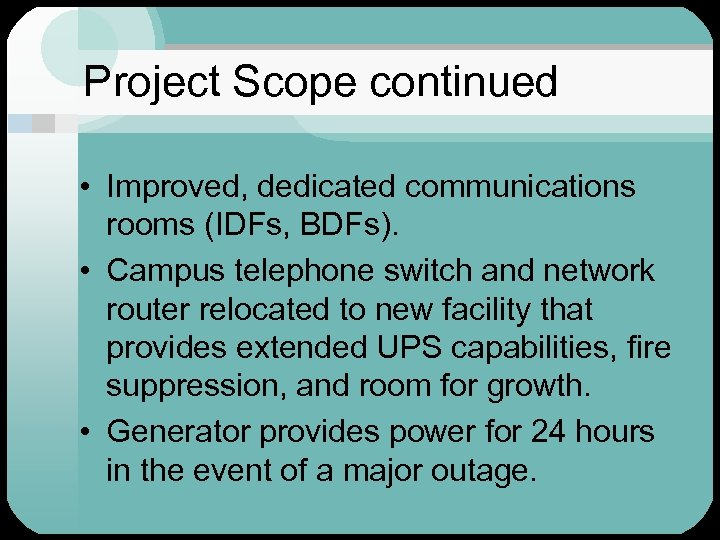 Project Scope continued • Improved, dedicated communications rooms (IDFs, BDFs). • Campus telephone switch